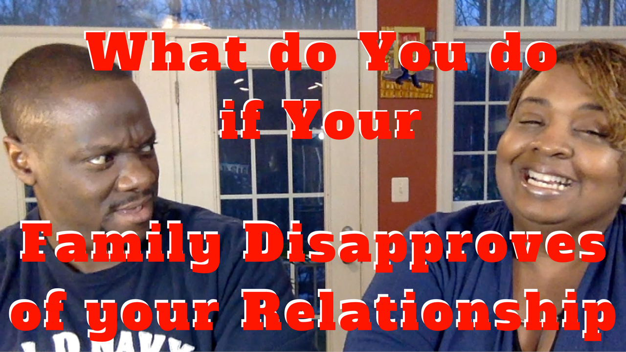 What Do You Do If Your Family Disapproves of Your Relationship
