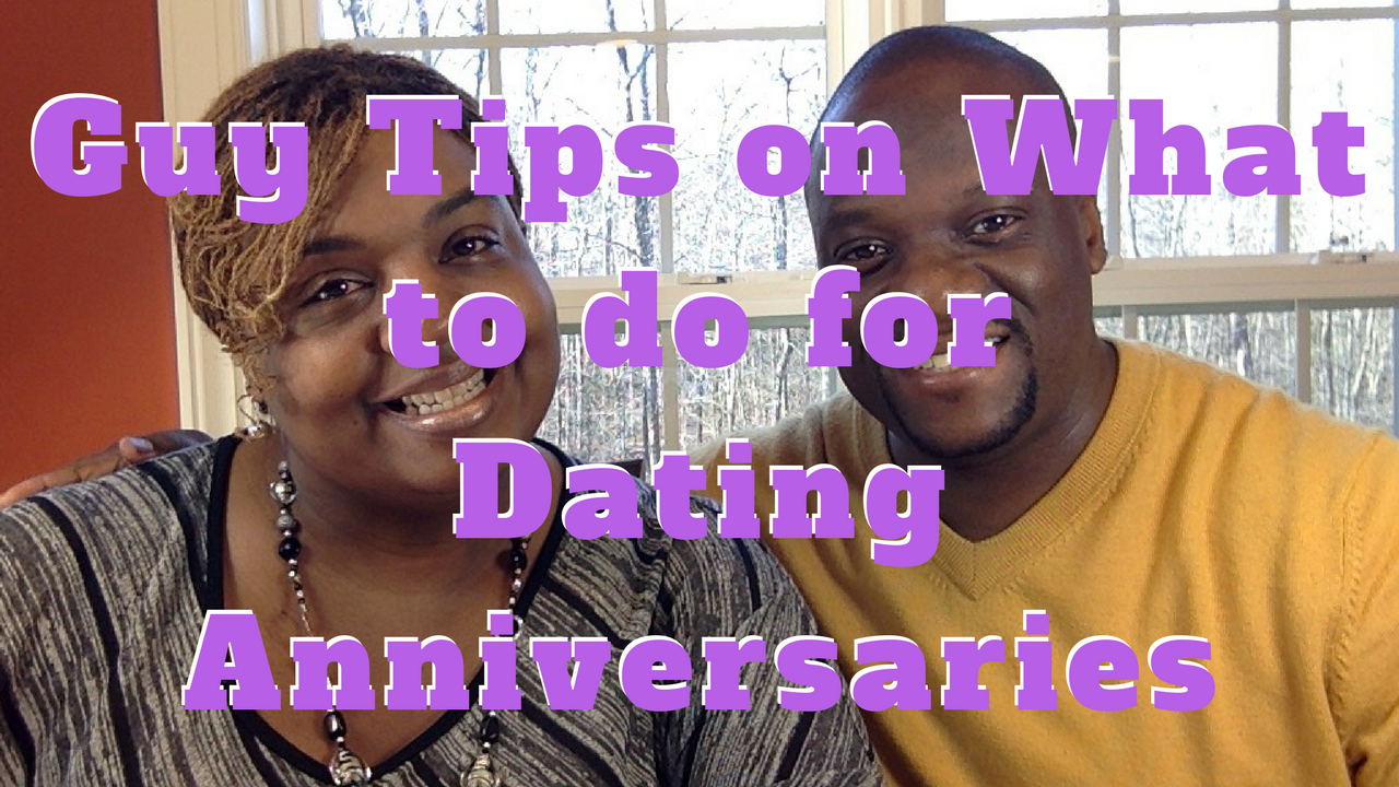 Guy Tips on What to do for Dating Anniversaries and Special Celebrations