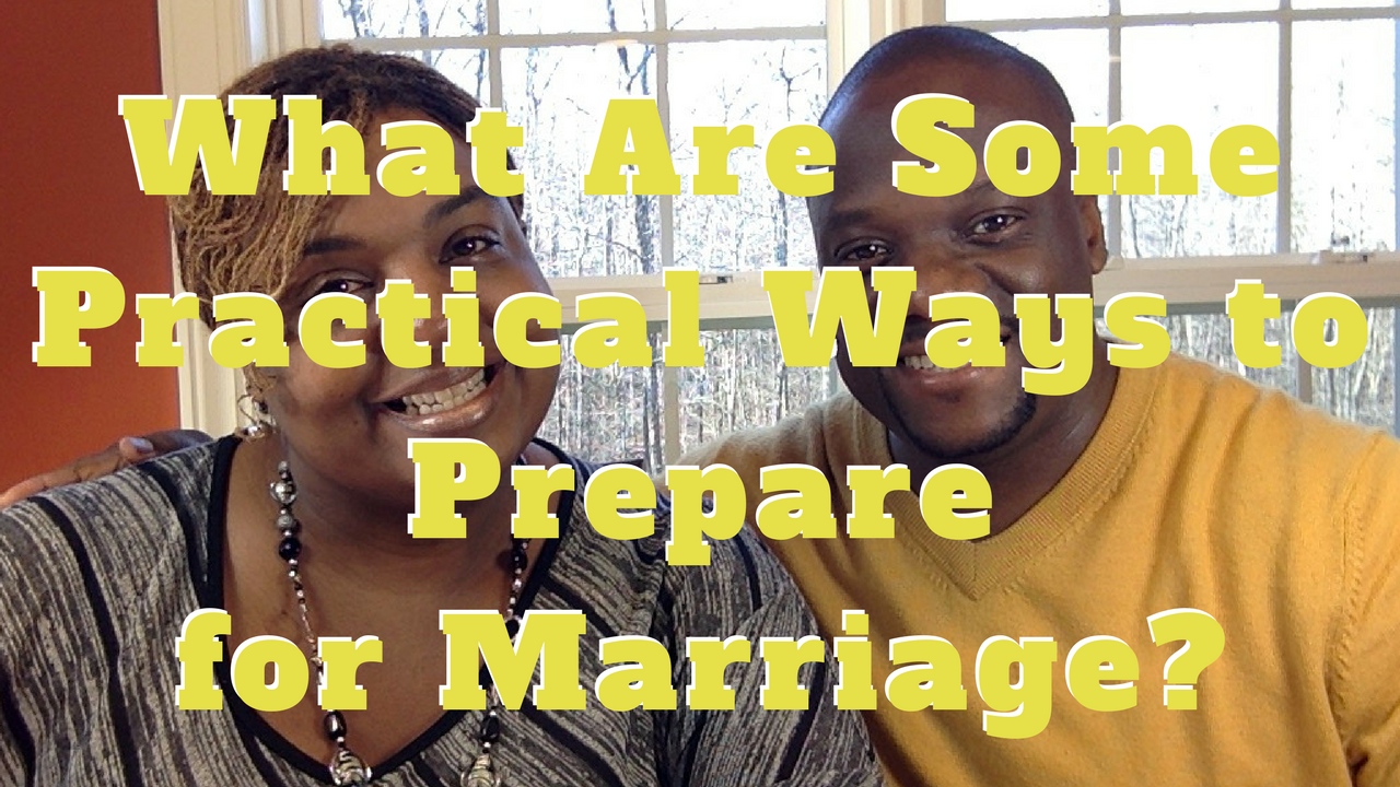 What Are Some Practical Ways to Prepare for Marriage?