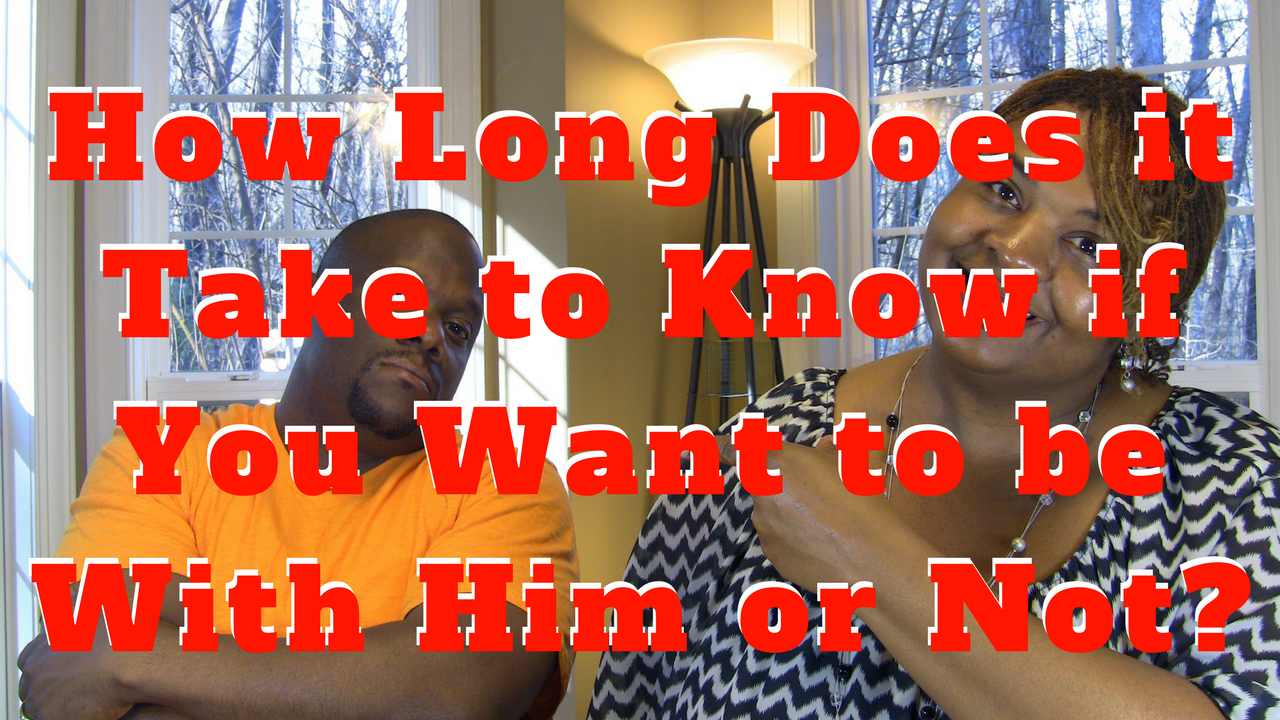 How How Long Does it Take to Know if You Want to be With Him or Not?