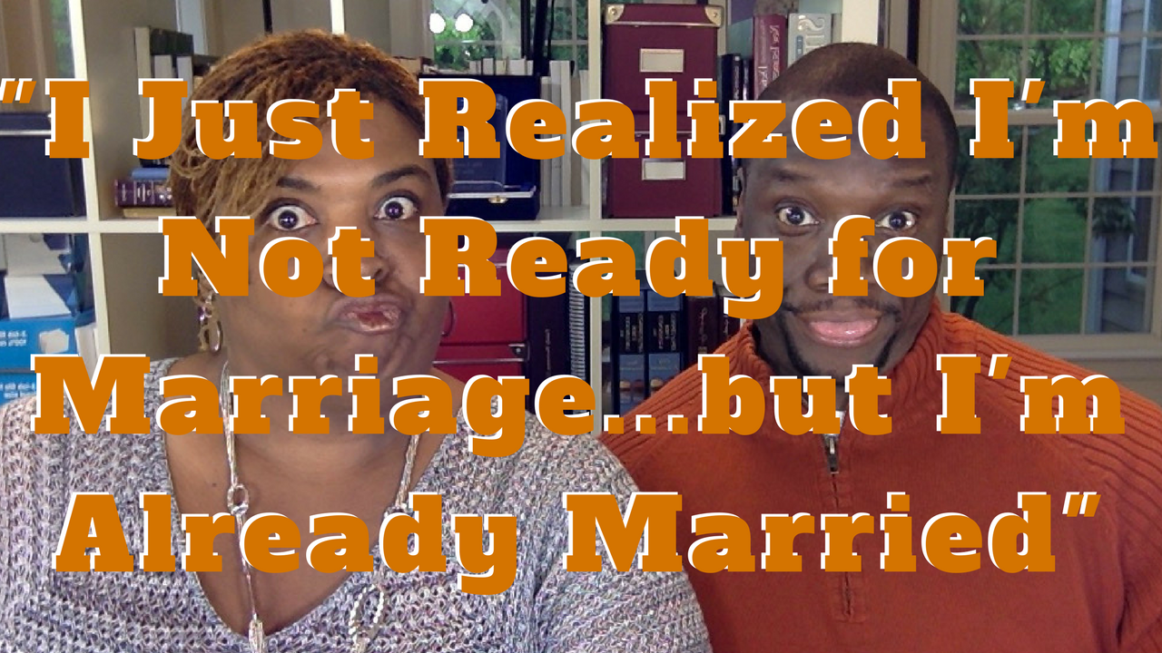 What Do You Do When You Realize You're Not Ready for Marriage…but You're Already Married?