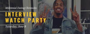 Millennial Dating Chronicles Interview Watch Party 3 @ Fort Wiggins   Bowie   Maryland   United States