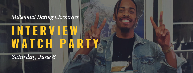 Millennial Dating Chronicles Interview Watch Party 3